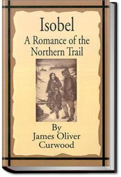 Isobel : a Romance of the Northern Trail | James Oliver Curwood