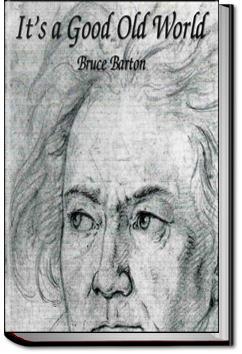 It's a Good Old World   Bruce Barton
