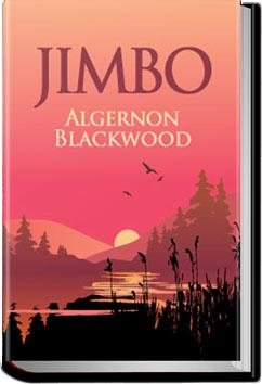 Jimbo | Algernon Blackwood