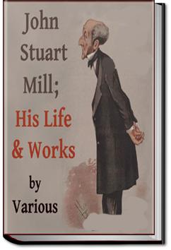 John Stuart Mill; His Life and Works |