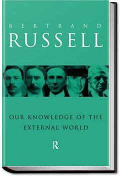 Our Knowledge of the External World as a Field for Scientific Method in Philosophy | Bertrand Russell