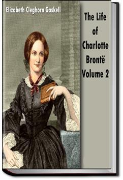 Life of Charlotte Brontë - Volume 2 | Elizabeth Cleghorn Gaskell