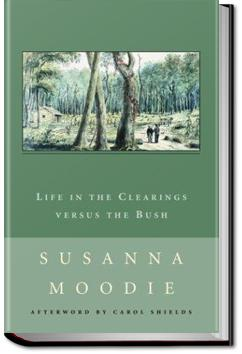 Life in the Clearings versus the Bush   Susanna Moodie