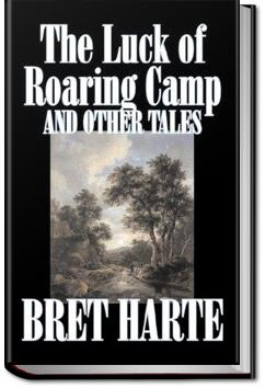 The Luck of Roaring Camp and Other Tales | Bret Harte