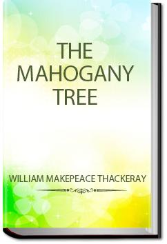 The Mahogany Tree | William Makepeace Thackeray