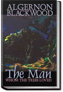 The Man Whom the Trees Loved | Algernon Blackwood