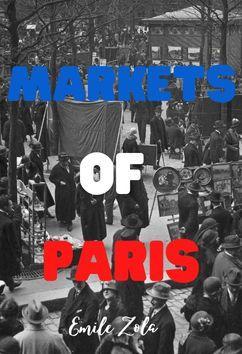 The Markets of Paris | Emile Zola