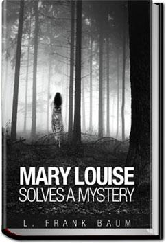 Mary Louise Solves a Mystery | L. Frank Baum