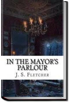 In the Mayor's Parlour | J. S. Fletcher