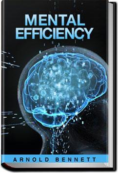 Mental Efficiency | Arnold Bennett