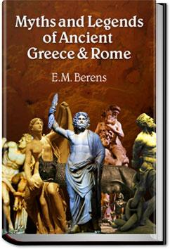 Myths and Legends of Ancient Greece and Rome | E.M. Berens