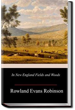 In New England Fields and Woods | Rowland Evans Robinson
