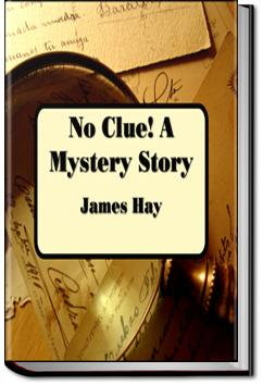 No Clue! A Mystery Story   James Hay