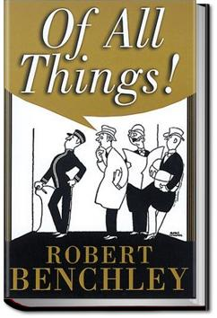 Of All Things | Robert C. Benchley