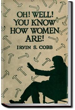 Oh, Well, You Know How Women Are! | Irvin S. Cobb and Mary Roberts Rinehart