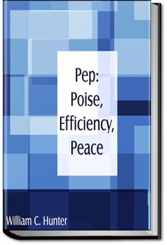 Pep: Poise, Efficiency, Peace | William C. Hunter