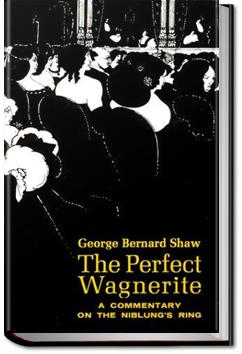 The Perfect Wagnerite, Commentary on the Ring | George Bernard Shaw