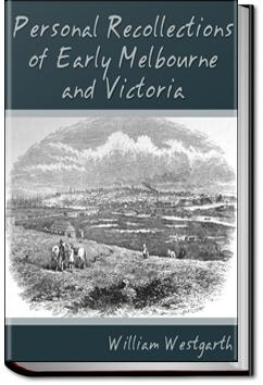 Personal Recollections of Early Melbourne and Victoria | William Westgarth