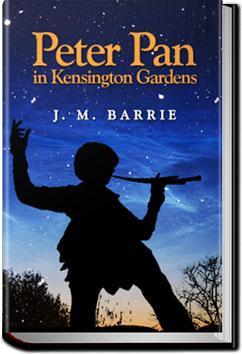 Peter Pan in Kensington Gardens   J. M. Barrie