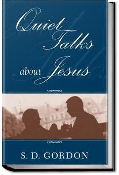 Quiet Talks about Jesus | S. D. Gordon