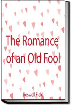 The Romance of an Old Fool | Roswell Martin Field
