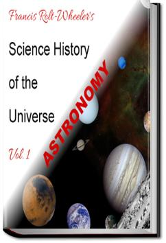 The Science History of the Universe - Volume 1 | Francis Rolt-Wheeler