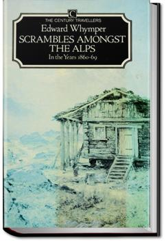 Scrambles Amongst the Alps | Edward Whymper