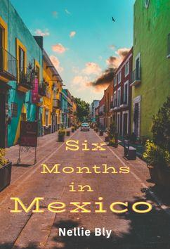 Six Months in Mexico   Nellie Bly