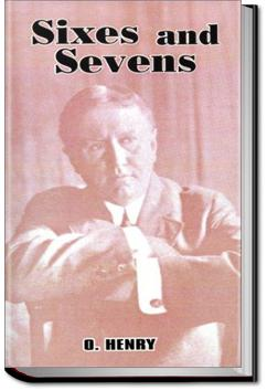 Sixes and Sevens | O. Henry