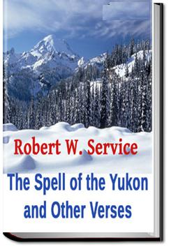 The Spell of the Yukon and Other Verses | Robert W. Service