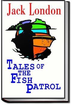 Tales of the Fish Patrol | Jack London