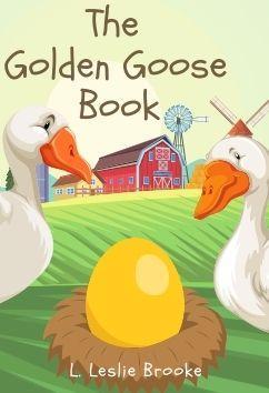 The Golden Goose Book   L. Leslie Brooke