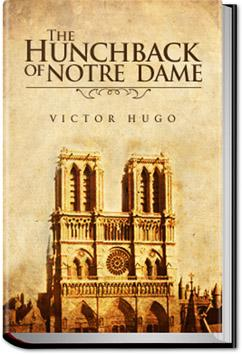 a literary analysis of the hunchback of notre dame by victor hugo Study guide for the hunchback of notre dame the hunchback of notre dame study guide contains a biography of victor hugo, literature essays, a complete e-text, quiz questions, major themes, characters, and a full summary and analysis.
