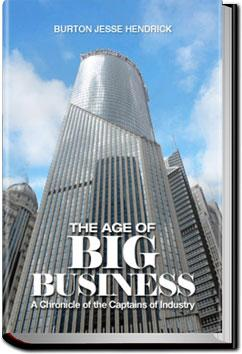 The Age of Big Business; a chronicle of the captains of industry | Burton Jesse Hendrick