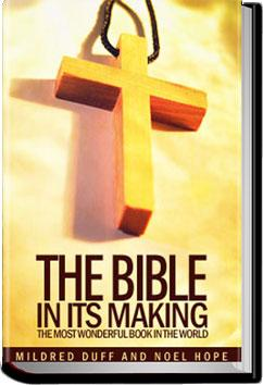 The Bible in its Making: The Most Wonderful Book in the World | Mildred Duff and Noel Hope
