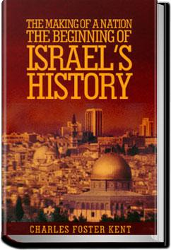 The Making of a Nation: The Beginning of Israel's History | Charles Foster Kent