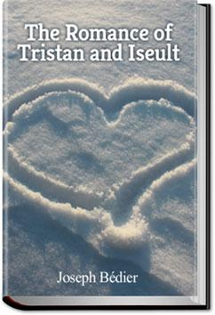 The Romance of Tristan and Iseult | Joseph Bédier