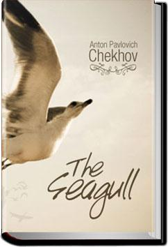 the seagull by anton chekhov analysis There has not been a major film version of anton chekhov's the seagull for a  very long time, and never a great one sidney lumet's  act four finds the  characters two years later, back at the lake house masha has given in.