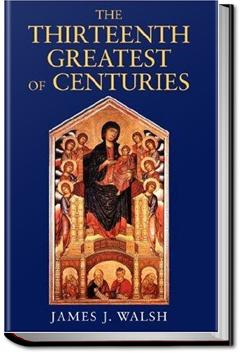 The Thirteenth: Greatest of Centuries | James J. Walsh