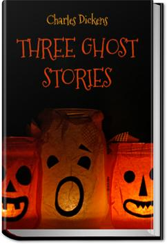 Three Ghost Stories | Charles Dickens
