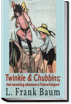 Twinkle and Chubbins | L. Frank Baum