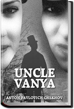 Uncle Vanya | Anton Pavlovich Chekhov