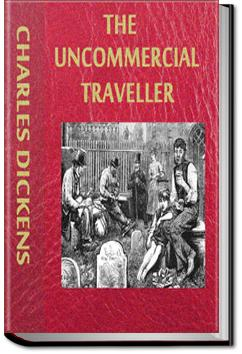 The Uncommercial Traveller | Charles Dickens