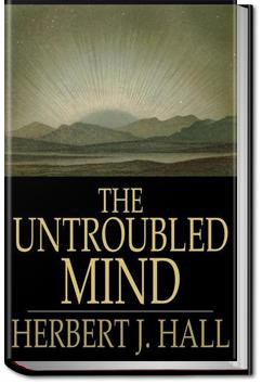 The Untroubled Mind | Herbert J. Hall
