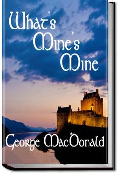 What's Mine's Mine - Volume 1 | George MacDonald