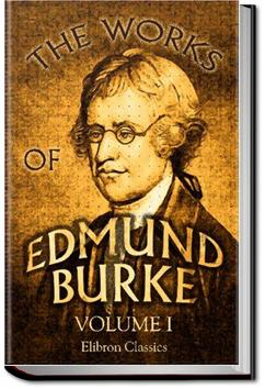 The Works of the Right Honourable Edmund Burke, Vol. 1 | Edmund Burke