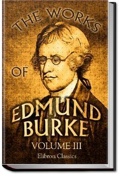 The Works of the Right Honourable Edmund Burke, Vol. 3 | Edmund Burke