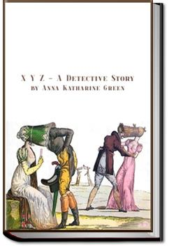 X Y Z, A detective Story | Anna Katharine Green