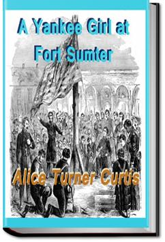 Yankee Girl at Fort Sumter | Alice Turner Curtis