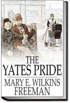 The Yates Pride | Mary E. Wilkins Freeman